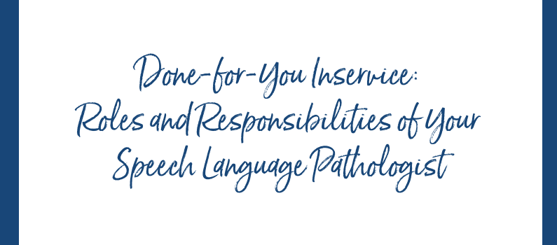 Done-for-You Inservice – Roles and Responsibilities of Your Speech Language Pathologist