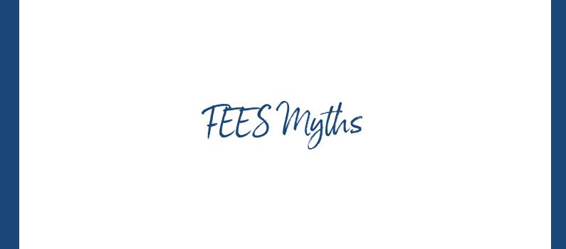 FEES Myths