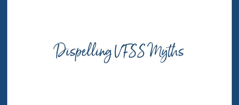 Dispelling VFSS Myths