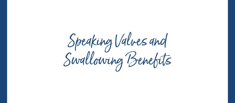 Speaking Valves and Swallowing Benefits