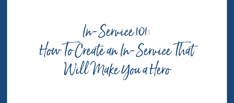 In-Service 101: How To Create an In-Service That Will Make You a Hero