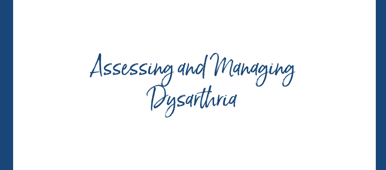 Assessing and Managing Dysarthria