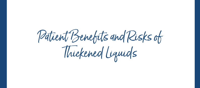 Patient Benefits and Risks of Thickened Liquids