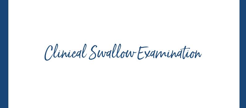 Clinical Swallow Examination