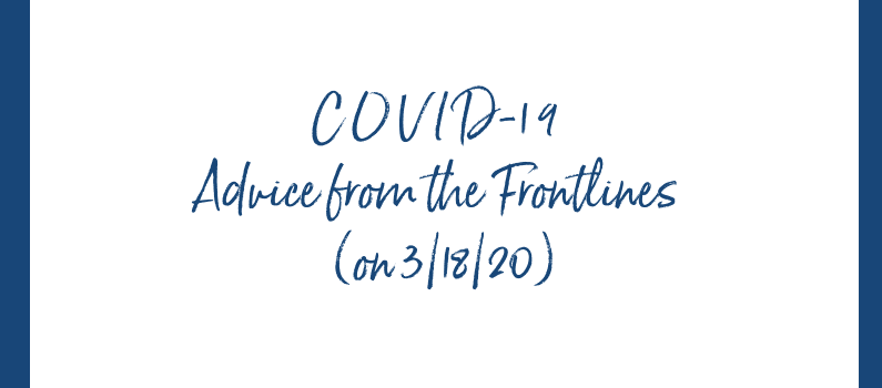 COVID-19 Advice from the Frontlines  (on 3/18/20)