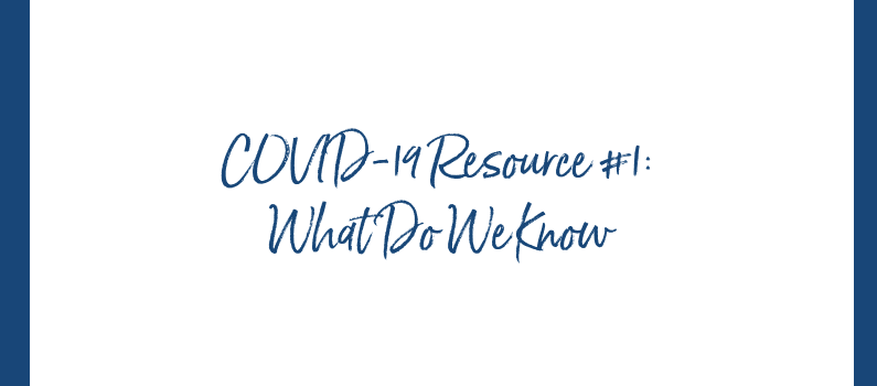 COVID-19 Resource #1: What Do We Know