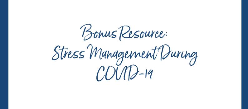 Bonus Resource: Stress Management During COVID-19