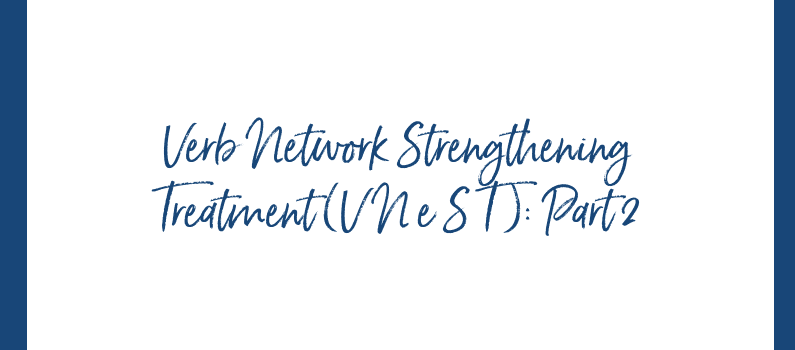 Verb Network Strengthening Treatment (VNeST): Part 2 – Treatment Protocol and Goal Writing